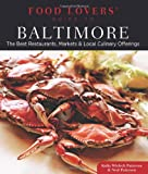 Food Lovers Guide to Baltimore: The Best Restaurants, Markets & Local Culinary Offerings (Food Lovers Series)