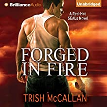 Forged in Fire: A Red-Hot SEALs Novel, Book 1 Audiobook by Trish McCallan Narrated by Angela Dawe