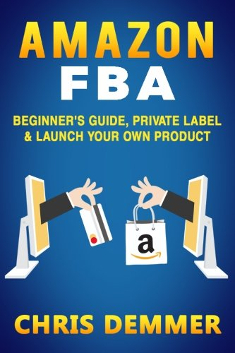Amazon FBA: Beginner's Guide, Private Label & Launch Your Own Product (Private Label,How to Sell on Amazon,Selling on Amazon,Fulfillment By Amazon,eBay,Etsy,Dropshipping) (Volume 1) (Sell Books Amazon compare prices)
