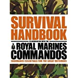 The Survival Handbook in Association with the Royal Marines Commandos: Endurance Essentials for the Great Outdoorsby Colin Towell