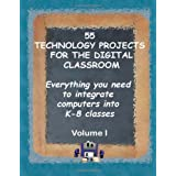 55 Technology Projects for the Digital Classroom: Everything you need to integrate computers into K-8 classes VI ~ Jacqui Murray
