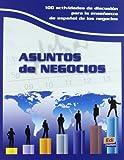 Asuntos de negocios : 100 actividades de discusion para la ensenanza de espanol de los negocios