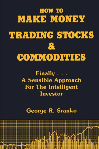 How to Make Money Trading Stocks and Commodities: Finally...A Sensible Approach for the Intelligent Investor