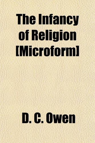 The Infancy of Religion [Microform]