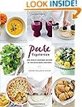 Pure Vegetarian: 108 Indian-Inspired...