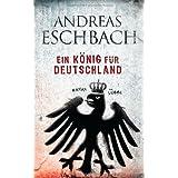 """Ein K�nig f�r Deutschland: Romanvon """"Andreas Eschbach"""""""