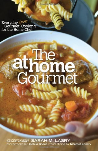 The At Home Gourmet: Everyday Gourmet Kosher Cooking for the Home Chef by Sarah M. Lasry