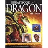 Great Book of Dragon Patterns: The Ultimate Design Sourcebook for Artists and Craftspeopleby Lora S. Irish