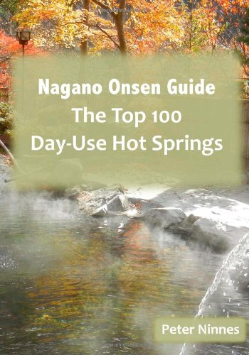 Nagano Onsen Guide: The Top 100 Day-Use Hot Springs