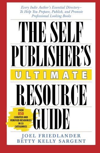 The Self-Publisher's Ultimate Resource Guide: Every Indie Author's Essential Directory - To Help You Prepare, Publish, and Promote Professional Looking Books