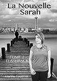 La Nouvelle Sarah: Tome 2 - Flashback