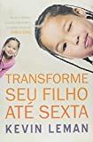 img - for Transforme Seu Filho Ate Sexta - Have a New Kid By Friday: How to Change Your Child's Attitude, Behavior & Character in 5 Days - Kevin Leman - Portuguese Edition book / textbook / text book