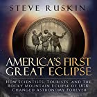 America's First Great Eclipse: How Scientists, Tourists, and the Rocky Mountain Eclipse of 1878 Changed Astronomy Forever Hörbuch von Steve Ruskin Gesprochen von: John Pruden