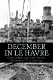 img - for December In Le Havre: A Story Based On True Events From The Life of Gaetano Benza book / textbook / text book