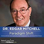 Paradigm Shift: Science and the Inner Experience, Your Universe and You, and Global Mind Change | Dr. Edgar Mitchell