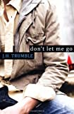 J.H. Trumble Don't Let Me Go