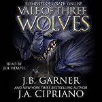 The Vale of Three Wolves: Elements of Wrath Online, Book 2 | J.A. Cipriano,J.B. Garner