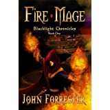 Fire Mage (An Epic Fantasy Adventure Series) (Blacklight Chronicles) ~ John Forrester
