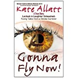 Gonna Fly Now!: Locked-in Laughter Unleashed: Funny Tales from a Stroke Survivorby Kate Allatt