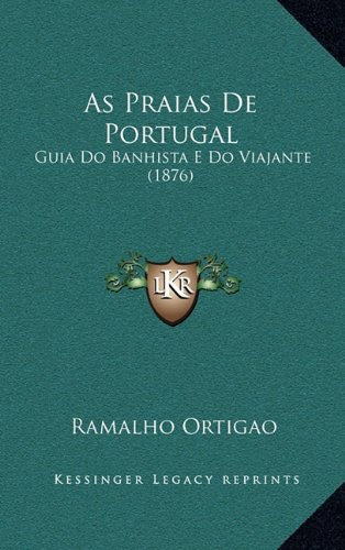 As Praias de Portugal: Guia Do Banhista E Do Viajante (1876)