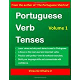 Portuguese Verb Tenses: This practical guide provides explanations of verb categories, tenses and constructions, with  fully conjugated regular and ... and Brazilian Portuguese learners!: 1by Irineu De Oliveira Jr