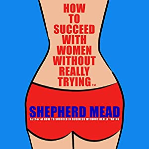 How to Succeed with Women Without Really Trying | [Shepherd Mead]