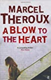 Marcel Theroux A Blow to the Heart