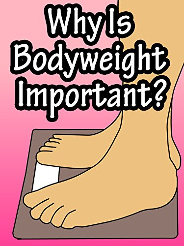 Why Is Bodyweight Important?