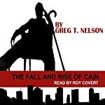 The Fall and Rise of Cain | Greg T. Nelson