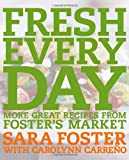 Fresh Every Day: More Great Recipes from Foster's Market (1400052858) by Foster, Sara