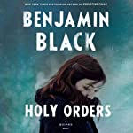 Holy Orders: Quirke, Book 6 (       UNABRIDGED) by Benjamin Black Narrated by John Keating