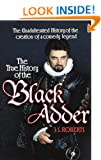 True History of the Blackadder: The Unadulterated Tale of the Creation of a Comedy Legend: The Unadulterated History of the Creation of a Comedy Legend