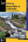 Hiking Waterfalls in Colorado: A Guide to the States Best Waterfall Hikes (State Hiking Guides Series)