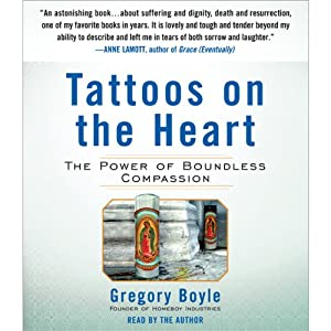 Tattoos on the Heart: The Power of Boundless Compassion   [Gregory Boyle]