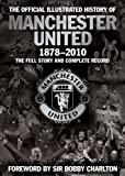 The Official Illustrated History of Manchester United 1878-2010: The Full Story and Complete Record