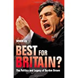 Best for Britain?: The Politics and Legacy of Gordon Brownby Simon Lee