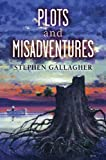 Plots and Misadventures (1596061146) by Stephen Gallagher