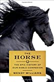 img - for The Horse: The Epic History of Our Noble Companion book / textbook / text book