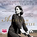 American Wife (       UNABRIDGED) by Curtis Sittenfeld Narrated by Katherine Kellgren