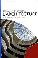 Comment regarder l'architecture : Eléments, formes, matériaux