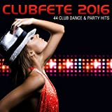 Clubfete 2016 - 44 Club Dance & Party Hits