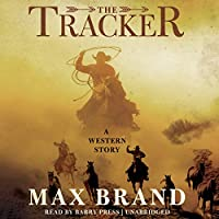 The Tracker: A Western Story (       UNABRIDGED) by Max Brand Narrated by Barry Press