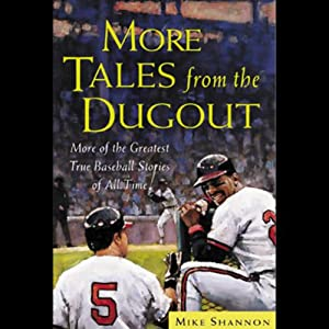 More Tales from the Dugout: More of the Greatest True Baseball Stories of All Time | [Mike Shannon]