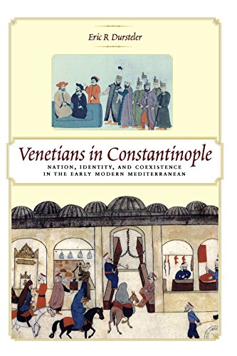 Venetians in Constantinople: Nation, Identity, and Coexistence in the Early Modern Mediterranean (The Johns Hopkins University Studies in Historical and Political Science) PDF
