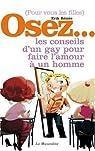 Pour vous les filles Osez... les conseils d'un gay pour faire l'amour � un homme par R�m�s