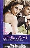 Jennie Lucas To Love, Honour and Betray (Mills & Boon Hardback Romance)