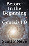 Before: In the Beginning Genesis 1:0
