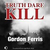 Truth Dare Kill: A Creme De La Crime Period Piece   [Gordon Ferris]