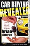 img - for Car Buying Revealed: How to Buy a Car and Not Get Taken for a Ride [Paperback] [2008] (Author) Brian Munroe book / textbook / text book