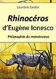 Rhinoc�ros d'Eug�ne Ionesco : philosophie du monstrueux
